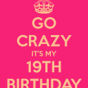 go-crazy-it-s-my-19th-birthday